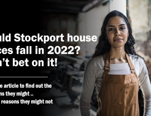 COULD STOCKPORT HOUSE PRICES FALL IN 2022? DON'T BET ON IT!