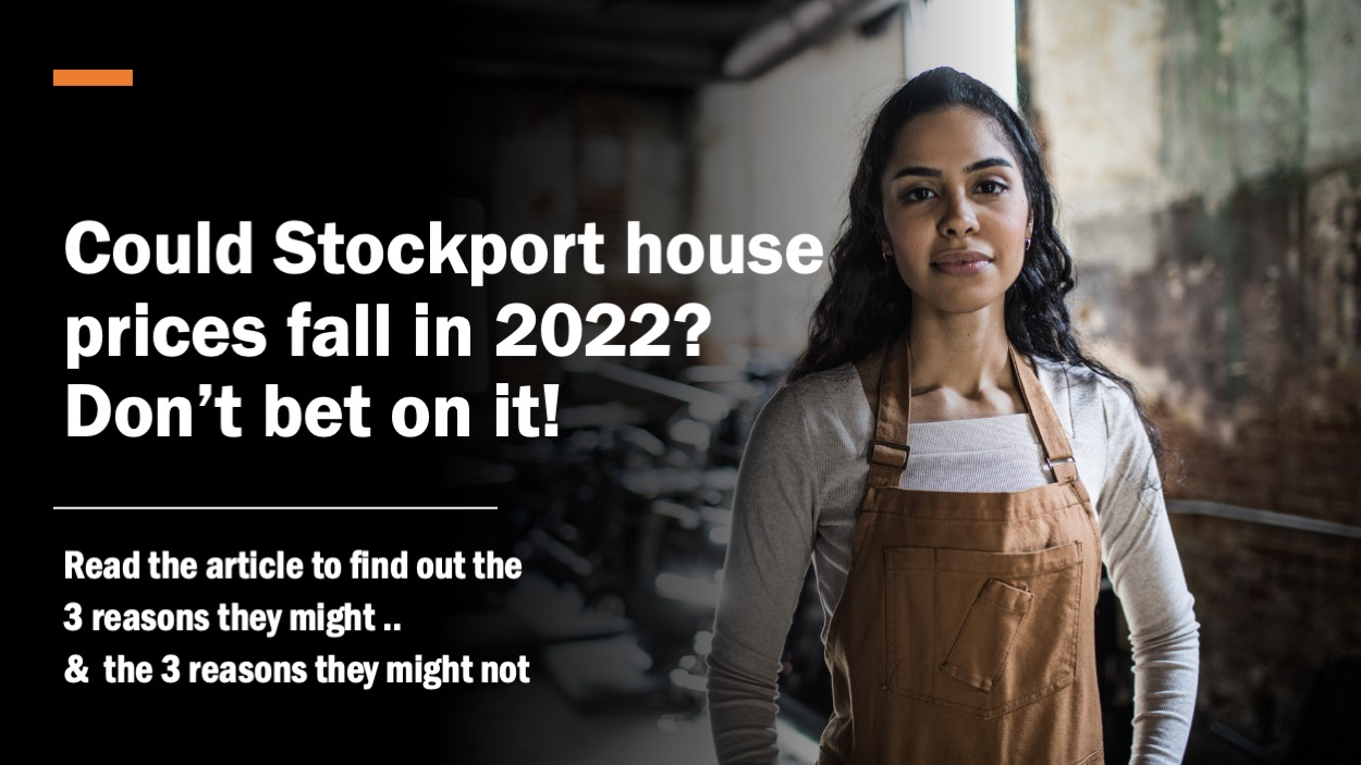 Slide1 - COULD STOCKPORT HOUSE PRICES FALL IN 2022? DON'T BET ON IT!